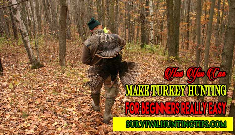 How You Can Make Turkey Hunting for Beginners Really Easy