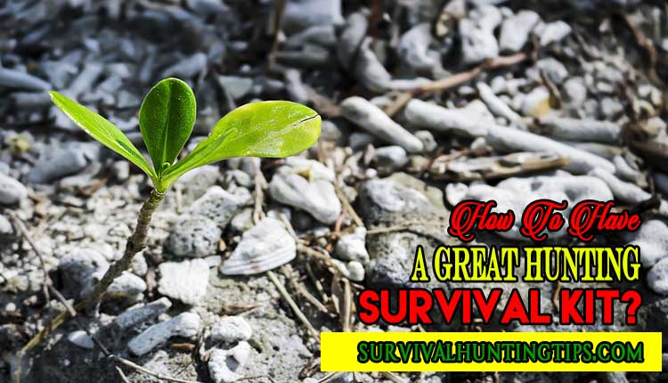 How To Have A Great Hunting Survival Kit
